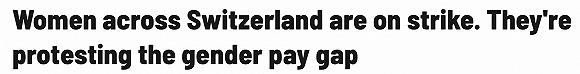 【天下头条】美国企业状况指数跌至11年来最低 瑞士女性大罢工要求同工同酬